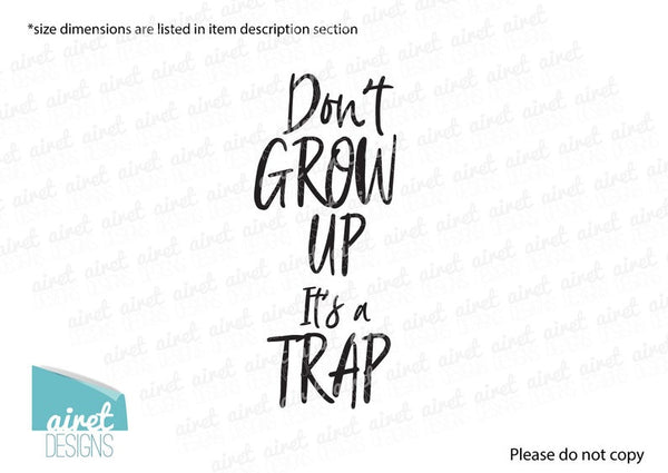 Don't Grow Up It's a Trap - Vinyl Decal Wall Art Decor Sticker - Nursery Baby Newborn Kid Boy Childrens Child Room Decoration
