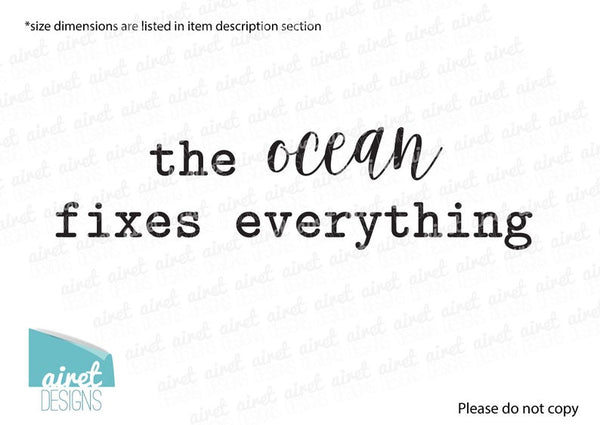 The Ocean Fixes Everything - Vinyl Decal Wall Art Home Decor Sticker - Ocean Holiday Tropical Low Tech Vacation Beach House Cabin