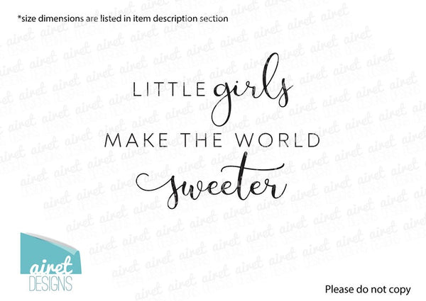Little Girls Make the World Sweeter - Vinyl Decal Wall Art Home Decor Sticker - Nursery Baby Infant Girl Children Kid Bedroom Decoration v4