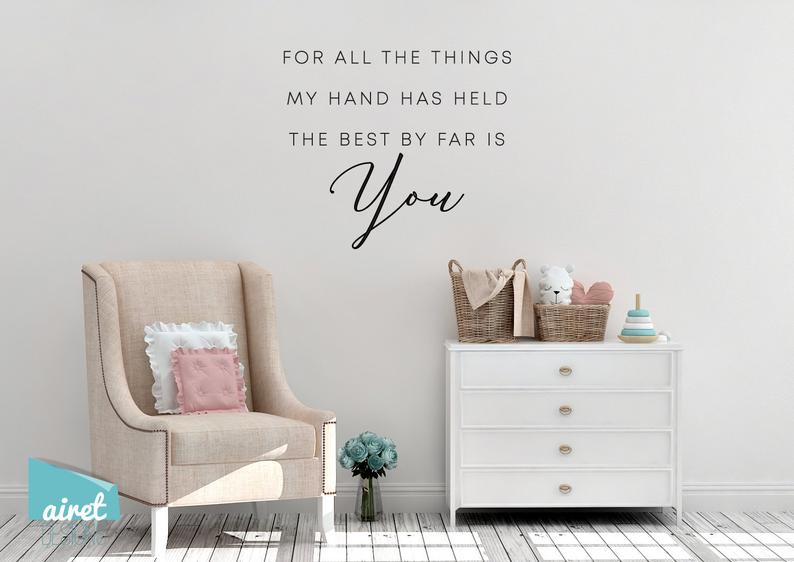 For All The Things My Hand Has Held, The Best By Far Is You - Vinyl Decal Wall Art Home Decor Sticker - Nursery Baby Infant Children Bedroom v5