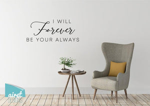 I Will Forever Be Your Always - Vinyl Decal Wall Art Decor Sticker - Home Decor Calligraphy Couple Marriage Wedding Family Bedroom