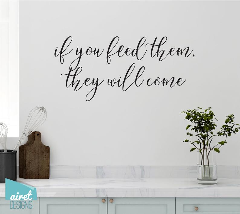 If You Feed Them, They Will Come - Vinyl Decal Wall Art Decor Sticker - Funny Fun Kitchen Family Kids Children Boys Boy Mom Sign Lettering