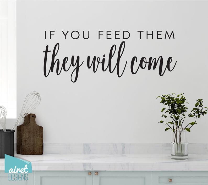 If You Feed Them, They Will Come - Vinyl Decal Wall Art Decor Sticker - Funny Fun Kitchen Family Kids Children Boys Boy Mom Sign Lettering v2