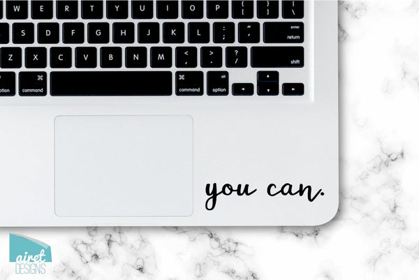 You Can - Motivational Uplifting Happy Quote Inspiring Success Goals Sticker for Laptop Car Window Tablet Iphone Cell Phone Case Tumbler