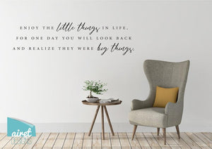 Enjoy The Little Things In Life, One Day You Will Realize They Were Big Things - Vinyl Decal Wall Art Home Decor Sticker v2