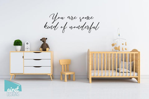 You are Some Kind of Wonderful - Vinyl Decal Wall Art Home Decor Sticker - Nursery Baby Infant Girl Children Kid Bedroom Decoration