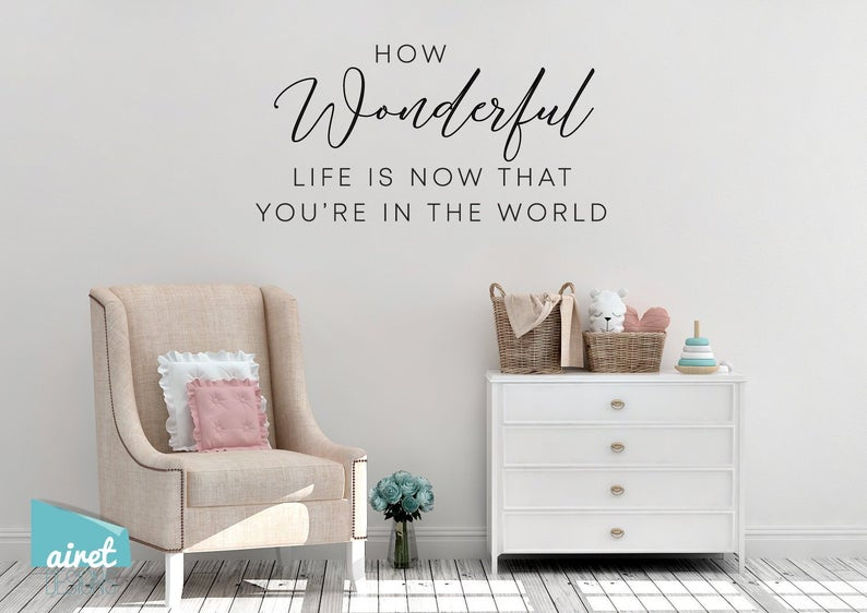 How Wonderful Life is Now That You're in the World- Vinyl Decal Wall Art Decor Sticker - Nursery Baby Child Infant Bedroom