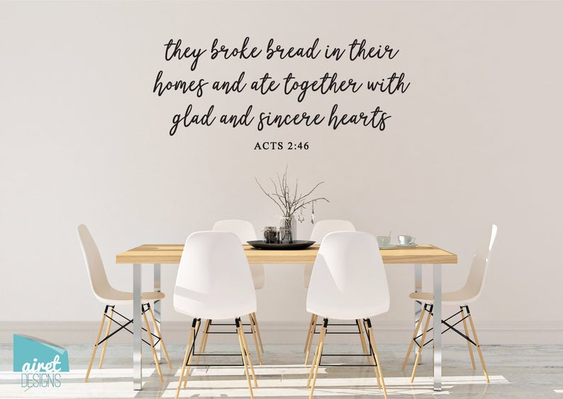 They Broke Bread in their Homes and Ate Together with Glad and Sincere Hearts - Acts 2:46 - Vinyl Decal Wall Bible Religious Christian