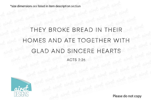They Broke Bread in their Homes and Ate Together with Glad and Sincere Hearts - Acts 2:46 - Vinyl Decal Wall Bible Religious Christian v2