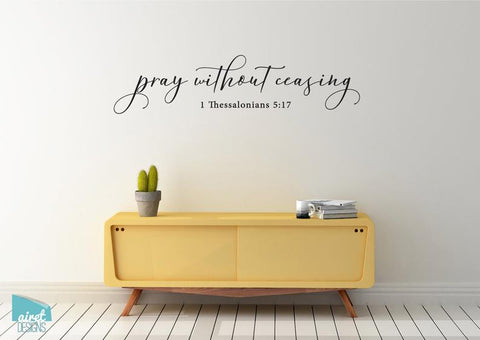 Pray Without Ceasing - 1 Thessalonians 5:17 - Vinyl Decal Wall Decor Sticker Religious Christian Bible Scripture Home Sign Sticker