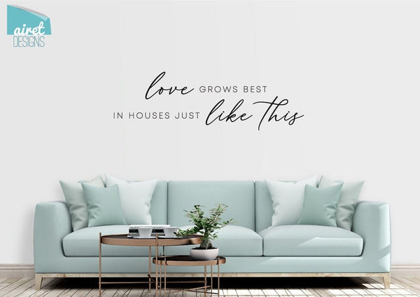 Love Grows Best in Houses Just Like This - Vinyl Decal Wall Decor Sticker Family Wedding Couple Home Sign Sticker v3