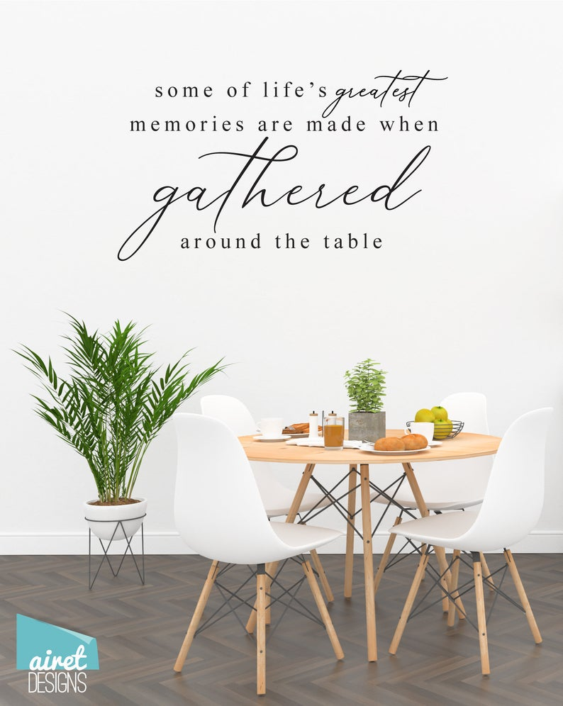 Some of Life's Greatest Memories are Made When Gathered Around the Table - Vinyl Decal Wall Decor Sticker Kitchen Dining Home Sticker