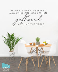 Some of Life's Greatest Memories are Made When Gathered Around the Table - Vinyl Decal Wall Decor Sticker Kitchen Dining Home Sticker v2