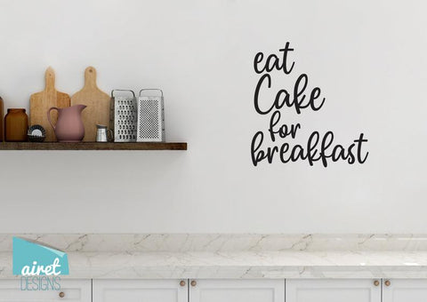 Eat Cake For Breakfast - Vinyl Decal Wall Decor Sticker Kitchen Dining Home Sticker v1a