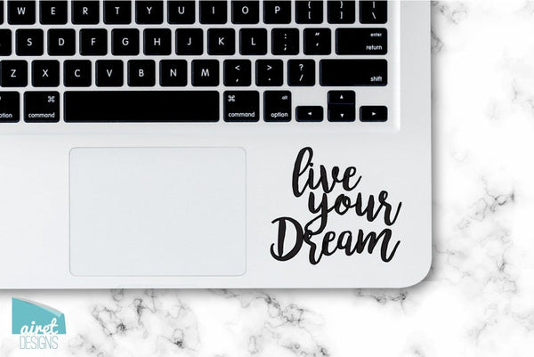 Live Your Dreams - Motivational Uplifting Work Quote Work Inspiring Success Goals Sticker - Laptop Car Window Tablet Cell Phone Case Tumbler