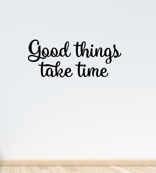 Good Things Take Time - Vinyl Decal Lettering Quote Wall Teacher Classroom Uplifting Patience Work Decor Sticker Sign