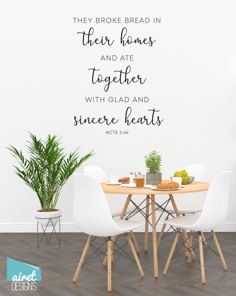 They Broke Bread in their Homes and Ate Together with Glad and Sincere Hearts - Acts 2:46 - Vinyl Decal Wall Bible Religious Christian v3