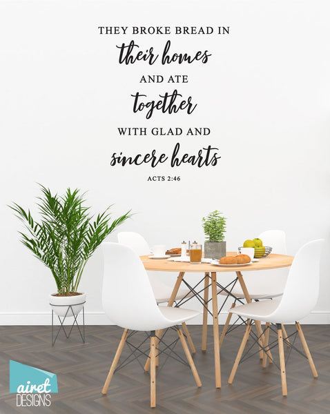 They Broke Bread in their Homes and Ate Together with Glad and Sincere Hearts - Acts 2:46 - Vinyl Decal Wall Bible Religious Christian v4