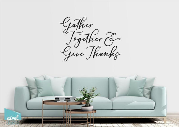 Gather Together and Give Thanks - Vinyl Decal Wall Art Decor Sticker Calligraphy Gratitude Thanksgiving Home Wood Sign Sticker