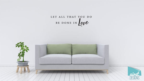 Let All That You Do Be Done In Love - Vinyl Decal Wall Decor Sticker Wedding Couple Home Sign Sticker v3