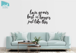 Love Grows Best in Houses Just Like This - Vinyl Decal Wall Decor Sticker Family Wedding Couple Home Sign Sticker v2