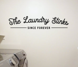 The Laundry Stinks Since Forever - Vinyl Decal Wall Art Decor Sticker - Funny Laundry Room Sign Lettering