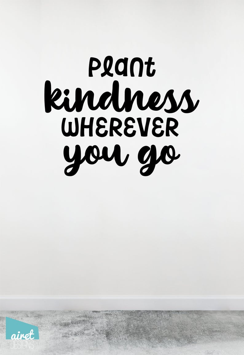 Plant Kindness Wherever You Go - Vinyl Decal Lettering Quote Wall Teacher Classroom Uplifting Decor Sticker Sign