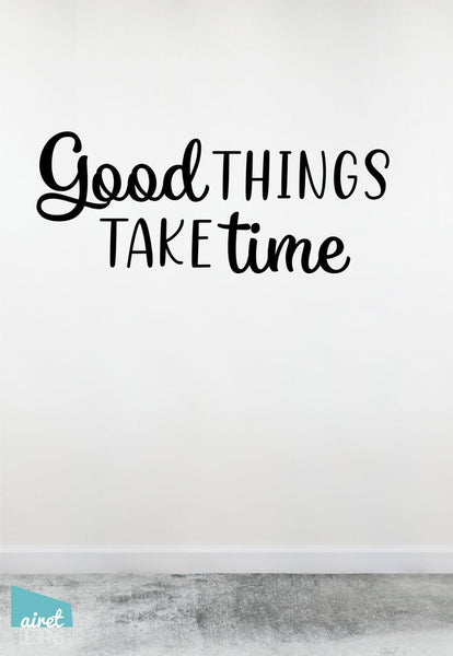 Good Things Take Time - Vinyl Decal Lettering Quote Wall Teacher Classroom Uplifting Patience Work Decor Sticker Sign v2