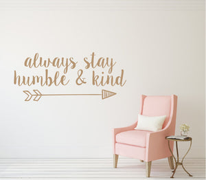 Always Stay Humble And Kind - Vinyl Decal Wall Art Decor - Bedroom Quote Art Children Kid Inspirational v2