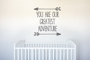 You Are Our Greatest Adventure - With Arrows - Vinyl Decal Wall Art Decor for Nursery Children Babies - v3