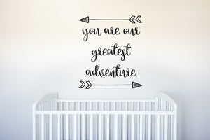 You Are Our Greatest Adventure - With Arrows - Vinyl Decal Wall Art Decor for Nursery Children Babies - v2