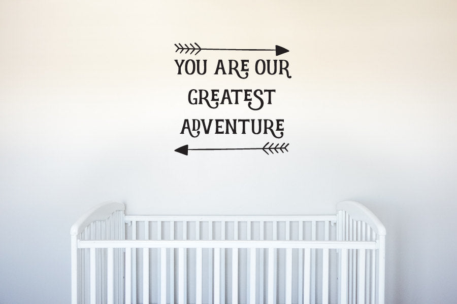 You Are Our Greatest Adventure - With Arrows - Vinyl Decal Wall Art Decor for Nursery Children Babies - v4