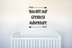 You Are Our Greatest Adventure - With Arrows - Vinyl Decal Wall Art Decor for Nursery Children Babies - v6