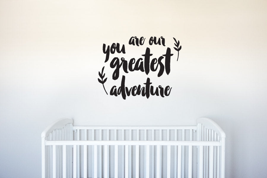 You Are Our Greatest Adventure - Vinyl Decal Wall Art Decor for Nursery Children Babies - v8