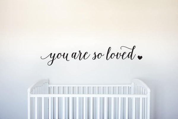 You Are So Loved - Vinyl Decal Wall Art Decor - Bedroom Nursery Quote Art Children Kid Childrens Room