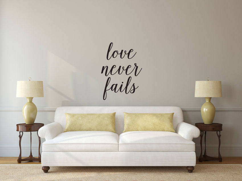 Love Never Fails - Vinyl Decal Wall Art Decor Sticker - Home Decor Bedroom Living Area House Warming Family Entry Hall Welcome Dining v3