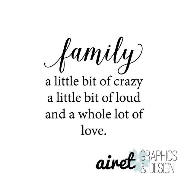 Family, Crazy, Loud, and a Whole Lot of Love - Vinyl Decal Wall Art Decor Sticker - Home Decor House Living Area House Warming Family Entry