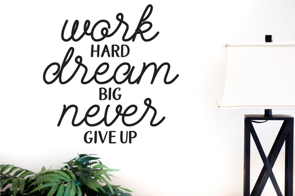 Work Hard, Dream Big, Never Give Up - Vinyl Decal Wall Art Decor Sticker - Home Decor Family Room Fitness Motivation Gym Inspirational Teen