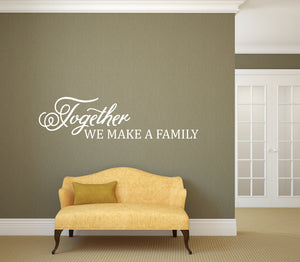 Together We Make A Family - Vinyl Wall Decor Decal - v2