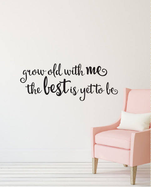 Grow Old With Me The Best Is Yet To Be - Vinyl Wall Decal Home Decor