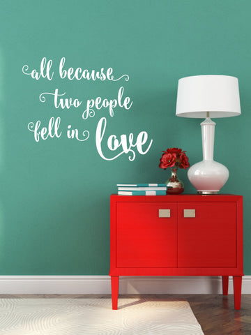 All Because Two People Fell In Love - Vinyl Wall Decal Home Decor