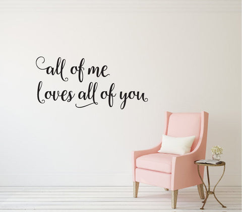 All of Me Loves All of You - Vinyl Wall Decor Decal
