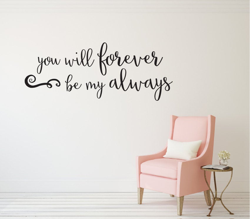 You Will Forever Be My Always Wall Decal Quote Bedroom Wall Etsy