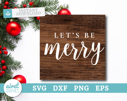 Lets Be Merry - Digital Cut File Download SVG EPS DXF PNG