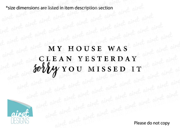 My House Was Clean Yesterday Sorry You Missed It - Vinyl Decal Busy Home Life Funny Decor Sticker Home Sign v2