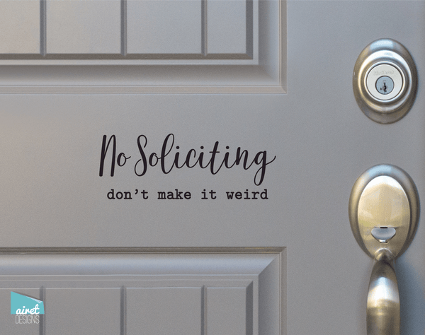 No Soliciting Don't Make It Weird - Vinyl Decal Sticker Sign v4