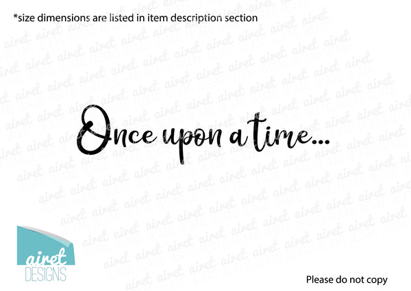 Once Upon a Time - Vinyl Decal Wall Art Decor Sticker - Home Decor House Living House Warming Bedroom Welcome Family Playroom Nursery v5