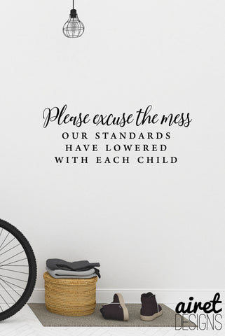 Please Excuse the Mess, Our Standards Have Lowered With Each Child - Vinyl Decal Busy Home Life Funny Decor Sticker Home Sign