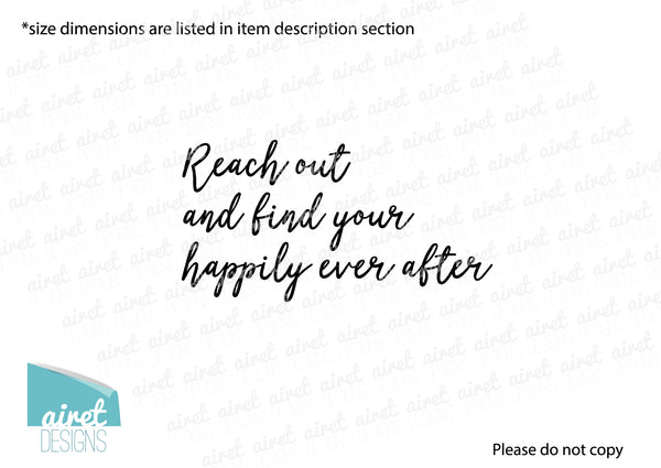 Reach Out and Find Your Happily Ever After - Vinyl Decal Family Inspirational Wall Decor Sticker Sign v2