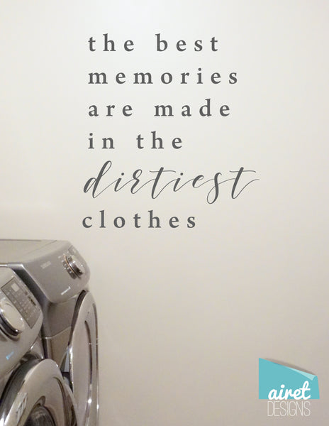 The Best Memories are Made in the Dirtiest Clothes v2